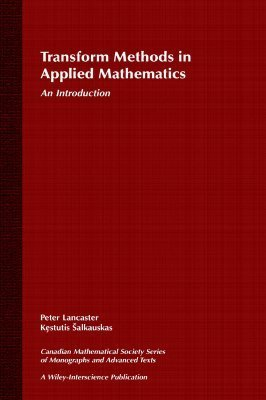 Transform Methods in Applied Mathematics: An Introduction  by  Peter Lancaster