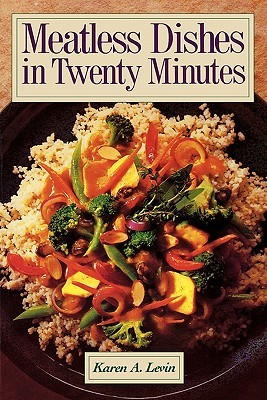 Meatless Dishes in Twenty Minutes Karen A. Levin