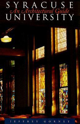 Syracuse University: An Architectural Guide Jeffrey Gorney