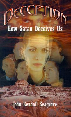 Deception: How Satan Deceives Us  by  John Kendall Seagrove