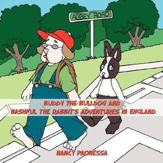Buddy the Bulldog and Bashful the Rabbits Adventures in England Nancy Paonessa