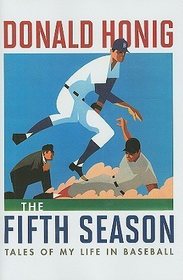 The Fifth Season: Tales of My Life in Baseball  by  Donald Honig