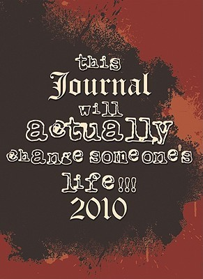 This Journal Will Actually Change Someones Life 2010: None  by  Free Speech Publications Team