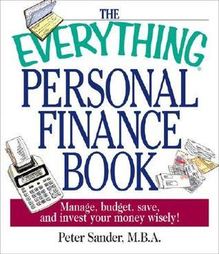 The Everything Personal Finance Book: Manage, Budget, Save, and Invest Your Money Wisely  by  Peter J. Sander