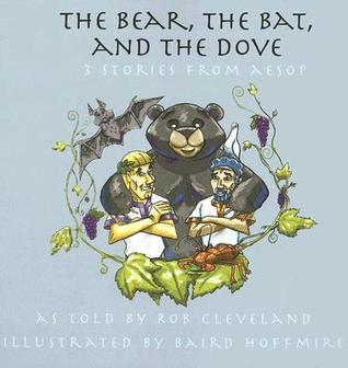 The Bear, the Bat and the Dove: Three Stories from Aesop Rob Cleveland