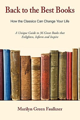 Back to the Best Books: How the Classics Can Change Your Life  by  Marilyn Green Faulkner