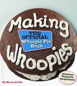 Making Whoopies: The Official Whoopie Pie Book  by  Nancy Griffin