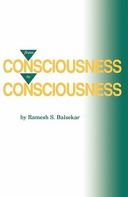 From Consciousness to Consciousness  by  Ramesh S. Balsekar