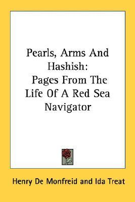 Pearls, Arms and Hashish: Pages from the Life of a Red Sea Navigator Henry de Monfreid