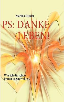 PS: Danke Leben!  by  Markus Drexler