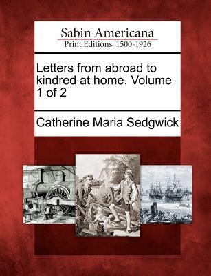 Letters from Abroad to Kindred at Home. Volume 1 of 2  by  Catherine Maria Sedgwick