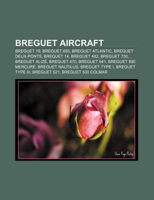 Breguet Aircraft: Breguet 19, Breguet 693, Breguet Atlantic, Breguet Deux-Ponts, Breguet 14, Breguet 482, Breguet 730, Breguet Aliz Source Wikipedia