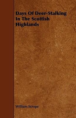 Days of Deer-Stalking in the Scottish Highlands William Scrope