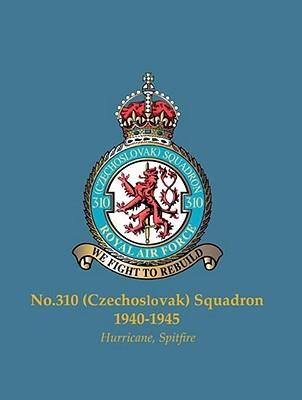 No.310 (Czechoslovak) Squadron, 1940-1945: Hurricane, Spitfire  by  Tomas Polak