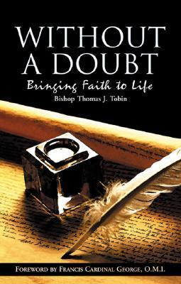 Without a Doubt: Bringing Faith to Life Thomas J. Tobin