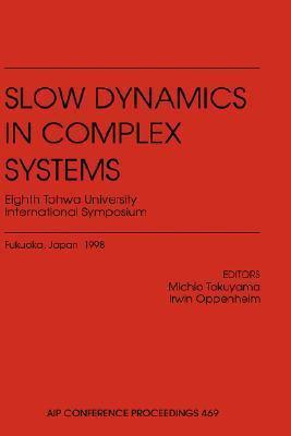Slow Dynamics in Complex Systems: 8th Tohwa University International Symposium, Fukuoka, Japan, November 1998  by  Michio Tokuyama