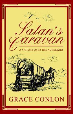 Satans Caravan: A Victory Over the Adversary  by  Grace Conlon