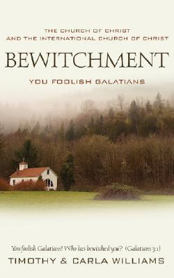 Bewitchment, You Foolish Galatians  by  Timothy  Williams