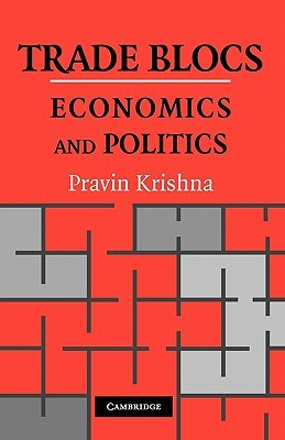 Trade Blocs: Economics and Politics Pravin Krishna