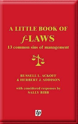 A Little Book of F-Laws: 13 Common Sins of Management Russell L. Ackoff