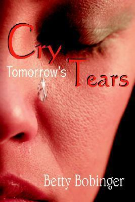 Cry Tomorrows Tears  by  Betty Bobinger