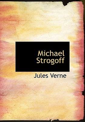 Michael Strogoff (Large Print Edition): Or The Courier of the Czar Jules Verne