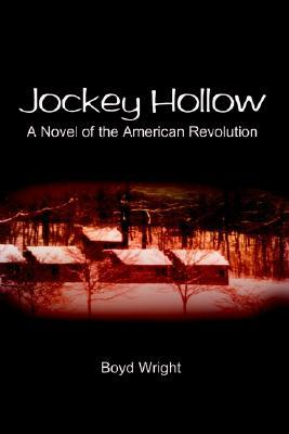 Jockey Hollow: A Novel of the American Revolution Boyd Wright