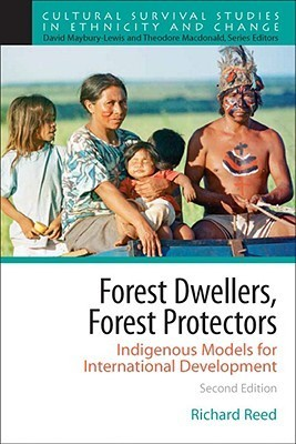 Forest Dwellers, Forest Protectors: Indigenous Models for International Development (Part of the Cultural Survival Studies in Ethincity and Change Series) (2nd Edition) Richard Reed