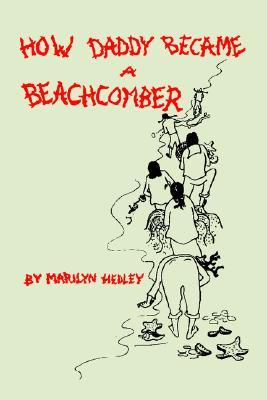 How Daddy Became a Beachcomber  by  Marilyn Hedley