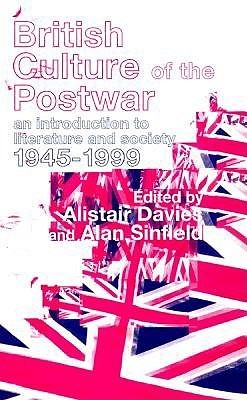 British Culture of the Post-War: An Introduction to Literature and Society 1945-1999  by  A. Davies