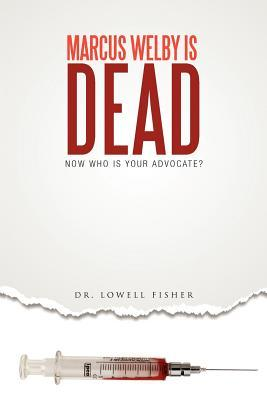 Marcus Welby Is Dead: Now Who Is Your Advocate? Lowell Fisher