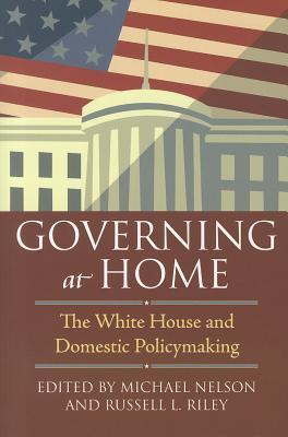 Governing at Home: The White House and Domestic Policymaking Michael Nelson