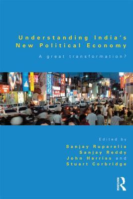 Understanding India S New Political Economy: A Great Transformation?  by  Sanjay Ruparelia
