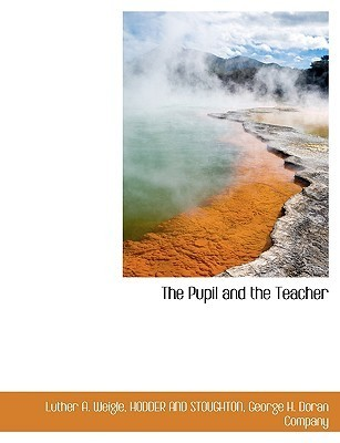 The Pupil and the Teacher Luther A. Weigle