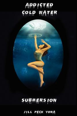 Addicted: Cold Water Submersion JILL PECK VONA