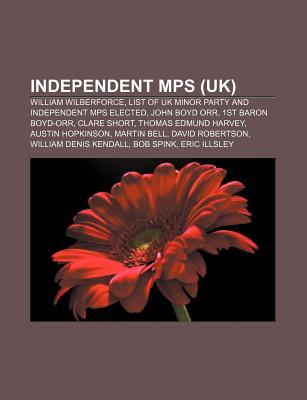 Independent Mps (UK): William Wilberforce, List of UK Minor Party and Independent Mps Elected, John Boyd Orr, 1st Baron Boyd-Orr, Clare Shor Source Wikipedia