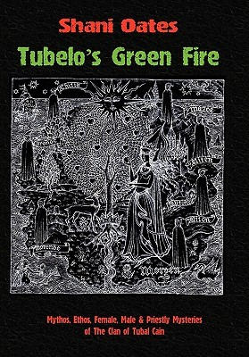 Tubelos Green Fire: Mythos, Ethos, Female, Male & Priestly Mysteries of the Clan of Tubal Cain  by  Shani Oates