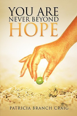 You Are Never Beyond Hope  by  Patricia Branch Craig