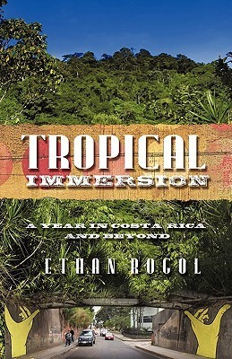 Tropical Immersion: A Year in Costa Rica and Beyond Ethan Rogol