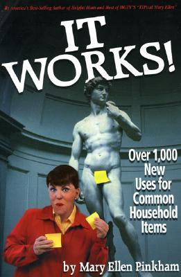 It Works!: Over 1,000 New Uses for Common Household Items Mary Ellen Pinkham