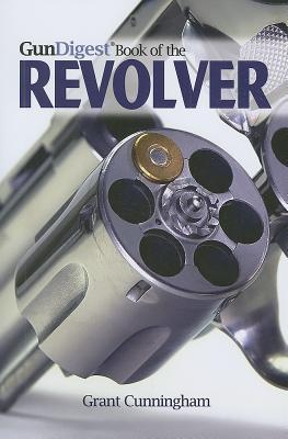 Defensive Revolver Fundamentals: Protecting Your Life with the All-American Firearm  by  Grant Cunningham