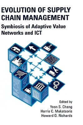 Evolution Of Supply Chain Management:  Symbiosis Of Adaptive Value Networks And Ict  by  Yoon Seok Chang