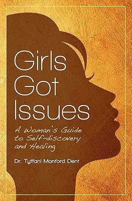 Girls Got Issues: A Womans Guide to Self-Discovery and Healing Dr Tyffani Monford Dent