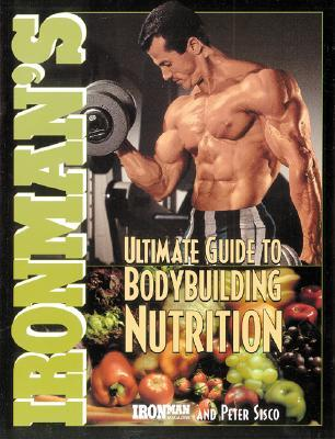 Ironmans Ultimate Guide to Bodybuilding Nutrition Peter Sisco