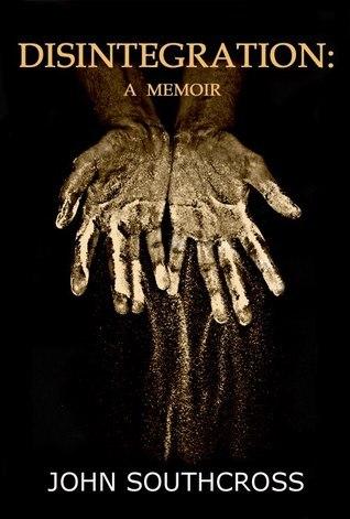 Disintegration: A Memoir  by  John Southcross