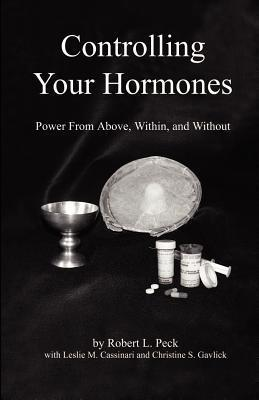 Controlling Your Hormones: Power from Above, Within, and Without Robert L. Peck