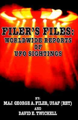 Filers Files: Worldwide Reports of UFO Sightings  by  George A. Filer