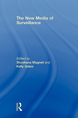 The New Media of Surveillance  by  Shoshana Magnet