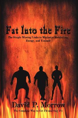 Fat Into the Fire  by  David Morrow