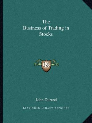 The Business of Trading in Stocks  by  John Durand